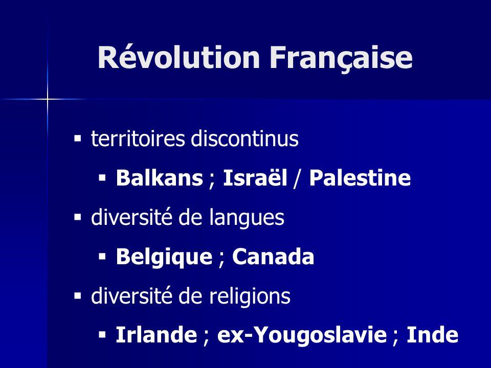 territoires discontinus Balkans ; Israël / Palestine diversité de langues Belgique ; Canada diversité de religions Irlande ; ex-Yougoslavie ; Inde Révolution Française