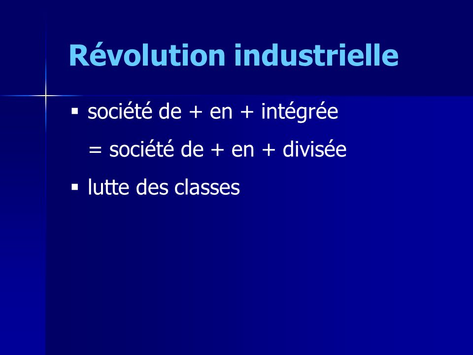 Révolution industrielle société de + en + intégrée = société de + en + divisée lutte des classes