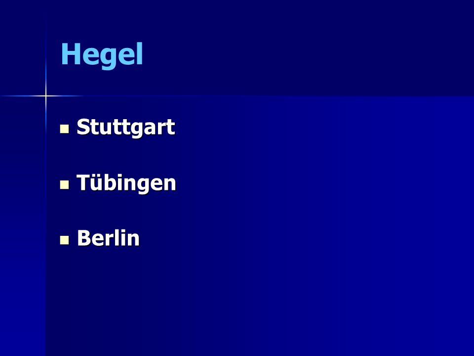 Hegel Stuttgart Stuttgart Tübingen Tübingen Berlin Berlin