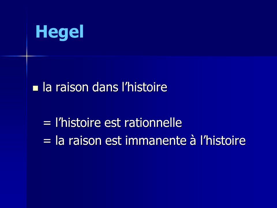 Hegel la raison dans lhistoire la raison dans lhistoire = lhistoire est rationnelle = la raison est immanente à lhistoire