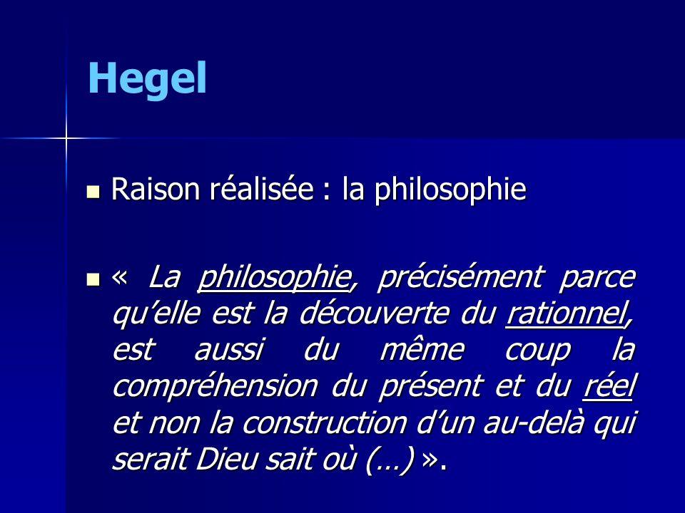 Hegel Raison réalisée : la philosophie Raison réalisée : la philosophie « La philosophie, précisément parce quelle est la découverte du rationnel, est