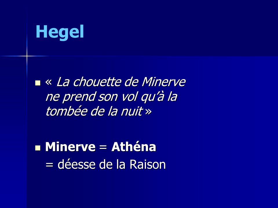Hegel « La chouette de Minerve ne prend son vol quà la tombée de la nuit » « La chouette de Minerve ne prend son vol quà la tombée de la nuit » Minerv