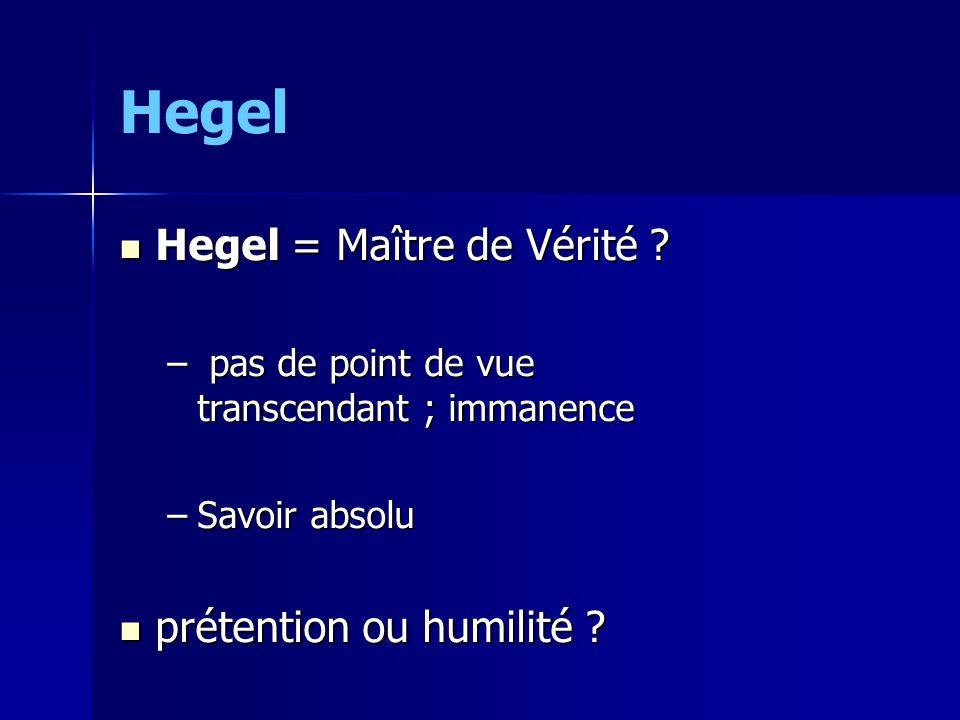 Hegel Hegel = Maître de Vérité ? Hegel = Maître de Vérité ? – pas de point de vue transcendant ; immanence –Savoir absolu prétention ou humilité ? pré