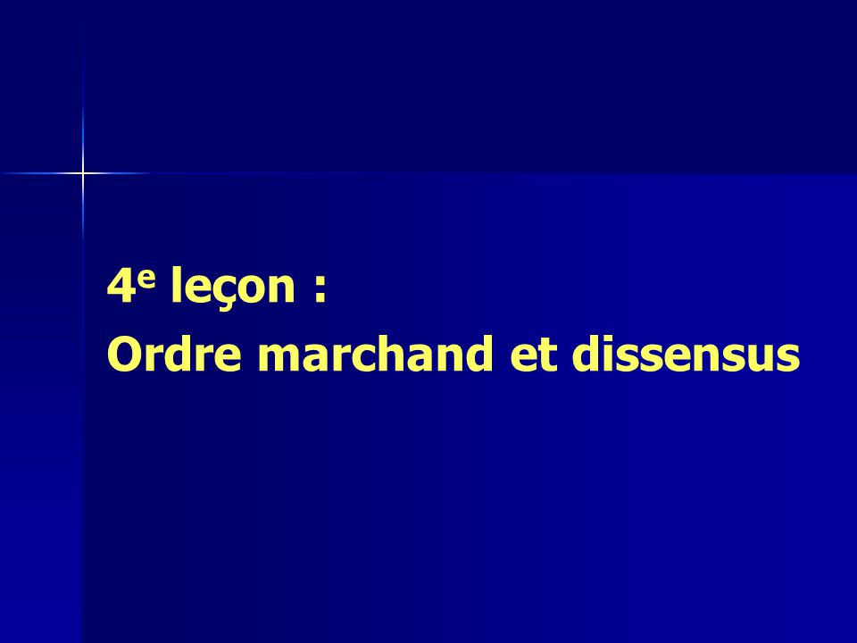 4 e leçon : Ordre marchand et dissensus