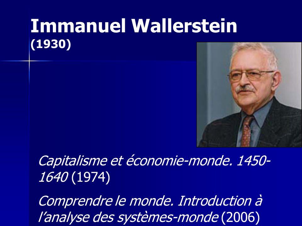 Capitalisme et économie-monde. 1450- 1640 (1974) Comprendre le monde. Introduction à lanalyse des systèmes-monde (2006) Immanuel Wallerstein (1930)