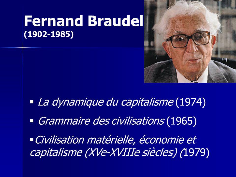 La dynamique du capitalisme (1974) Grammaire des civilisations (1965) Civilisation matérielle, économie et capitalisme (XVe-XVIIIe siècles) (1979) Fernand Braudel (1902-1985)