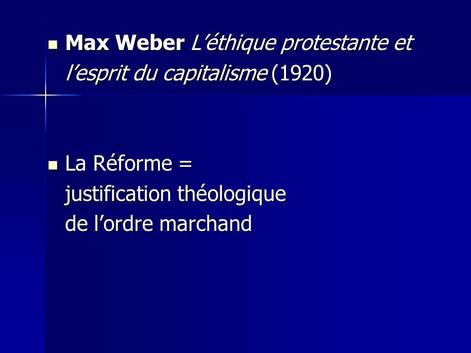 Max Weber Léthique protestante et Max Weber Léthique protestante et lesprit du capitalisme (1920) La Réforme = La Réforme = justification théologique de lordre marchand