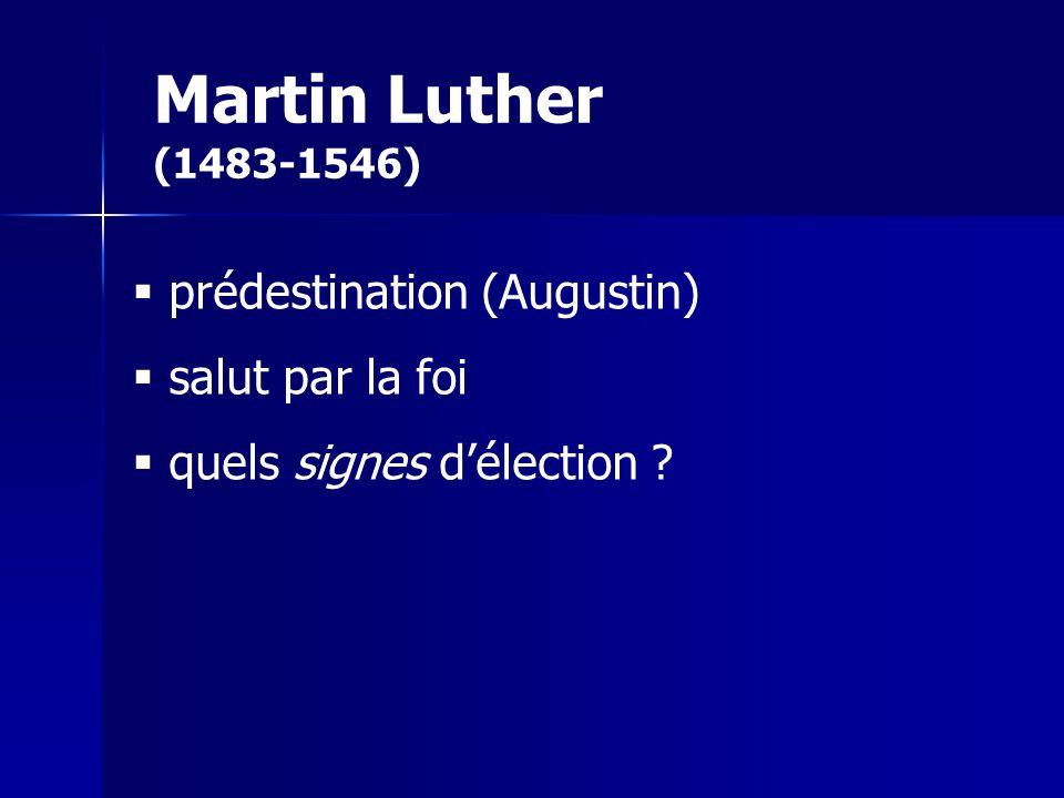 Martin Luther (1483-1546) prédestination (Augustin) salut par la foi quels signes délection ?