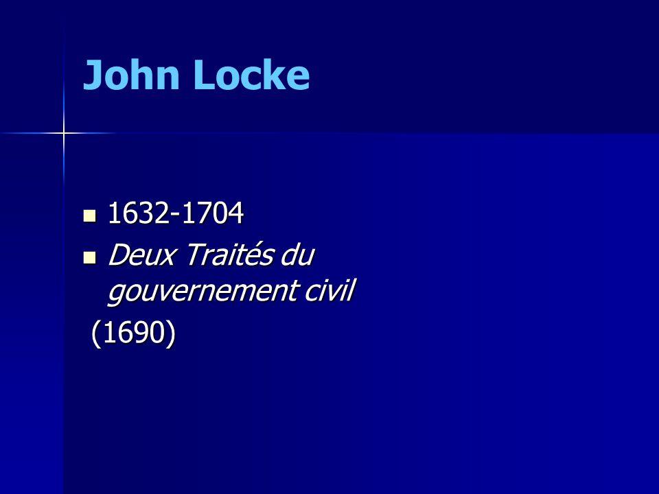 John Locke 1632-1704 1632-1704 Deux Traités du gouvernement civil Deux Traités du gouvernement civil (1690) (1690)