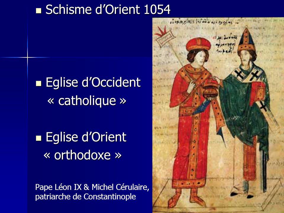 Schisme dOrient 1054 Schisme dOrient 1054 Eglise dOccident Eglise dOccident « catholique » « catholique » Eglise dOrient Eglise dOrient « orthodoxe »