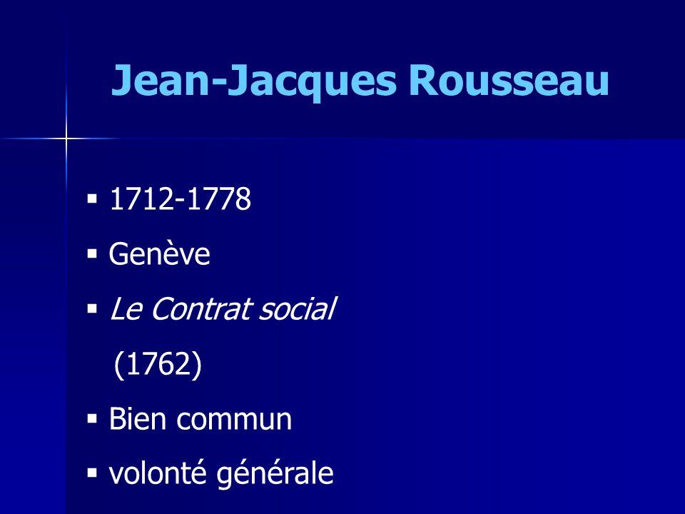 Jean-Jacques Rousseau 1712-1778 Genève Le Contrat social (1762) Bien commun volonté générale