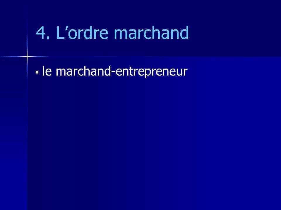 4. Lordre marchand le marchand-entrepreneur