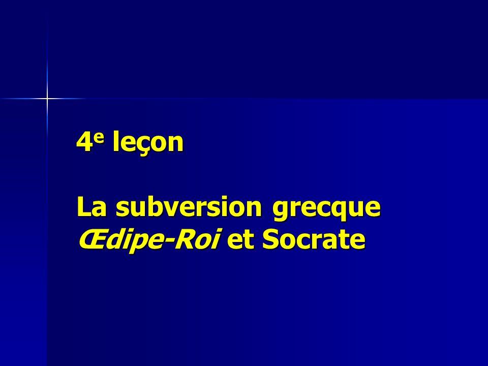 4 e leçon La subversion grecque Œdipe-Roi et Socrate