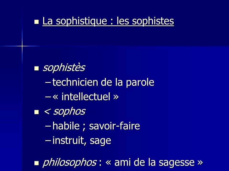 La sophistique : les sophistes La sophistique : les sophistes sophistès sophistès –technicien de la parole –« intellectuel » < sophos < sophos –habile