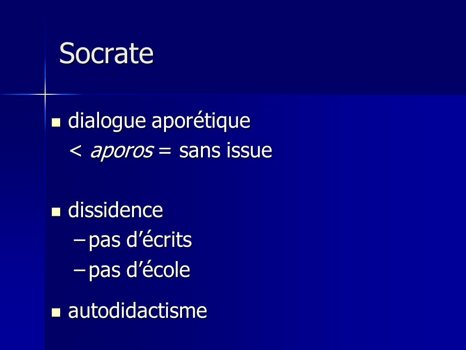dialogue aporétique dialogue aporétique < aporos = sans issue dissidence dissidence –pas décrits –pas décole autodidactisme autodidactisme Socrate