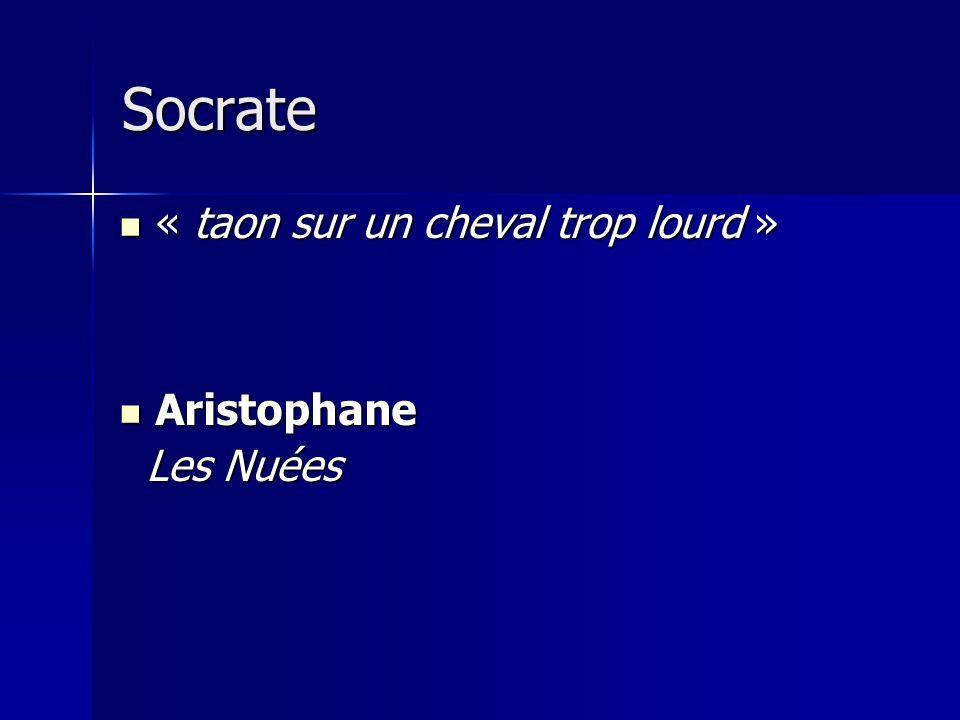 « taon sur un cheval trop lourd » « taon sur un cheval trop lourd » Aristophane Aristophane Les Nuées Les Nuées Socrate