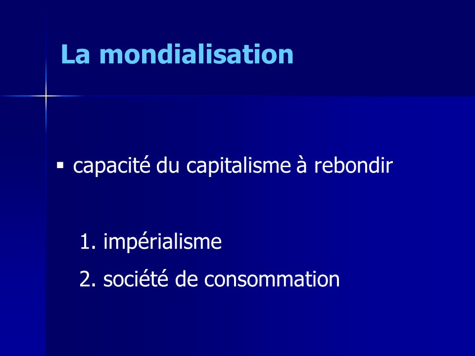capacité du capitalisme à rebondir 1. impérialisme 2. société de consommation La mondialisation