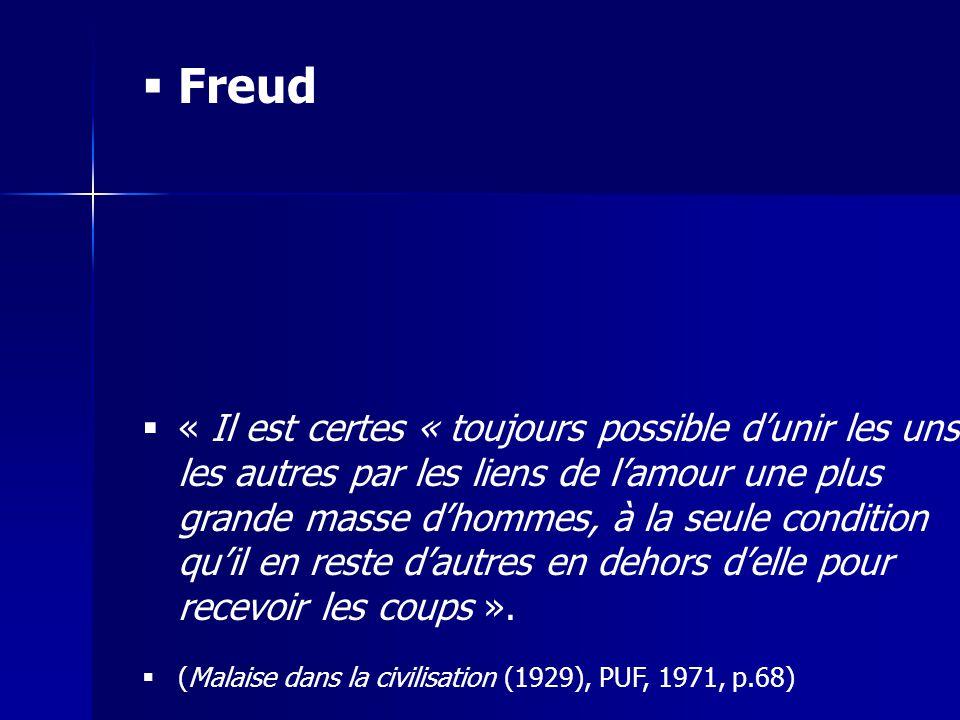 Freud « Il est certes « toujours possible dunir les uns les autres par les liens de lamour une plus grande masse dhommes, à la seule condition quil en reste dautres en dehors delle pour recevoir les coups ».