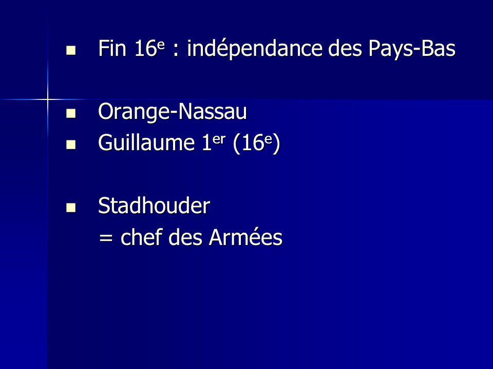 Fin 16 e : indépendance des Pays-Bas Fin 16 e : indépendance des Pays-Bas Orange-Nassau Orange-Nassau Guillaume 1 er (16 e ) Guillaume 1 er (16 e ) St