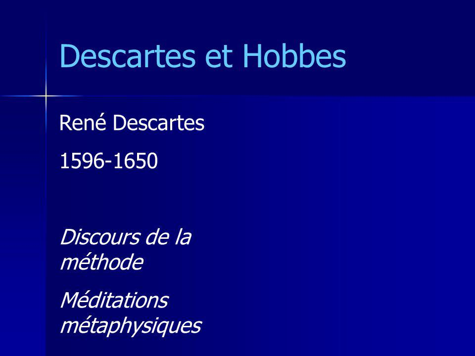 Descartes et Hobbes René Descartes 1596-1650 Discours de la méthode Méditations métaphysiques