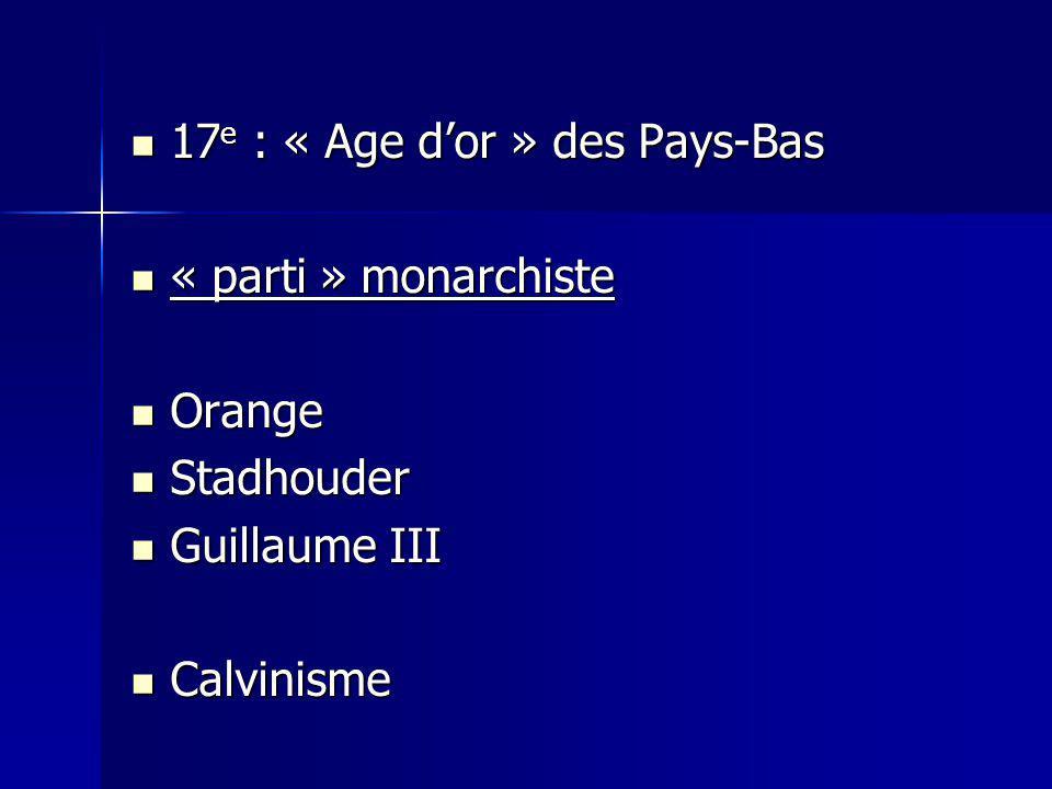 17 e : « Age dor » des Pays-Bas 17 e : « Age dor » des Pays-Bas « parti » monarchiste « parti » monarchiste Orange Orange Stadhouder Stadhouder Guilla