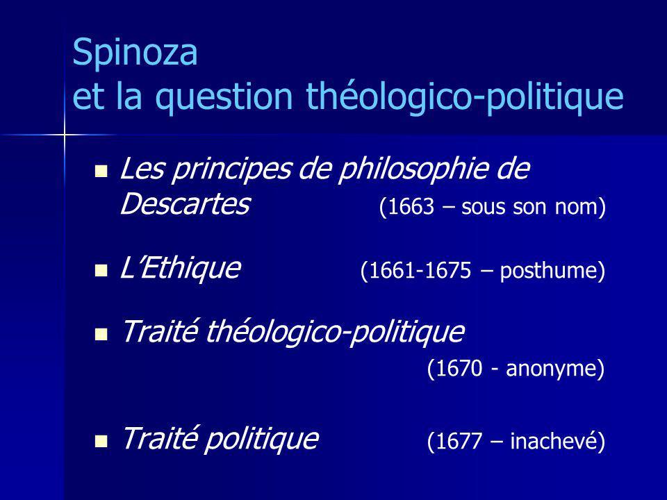 Les principes de philosophie de Descartes (1663 – sous son nom) LEthique (1661-1675 – posthume) Traité théologico-politique (1670 - anonyme) Traité po