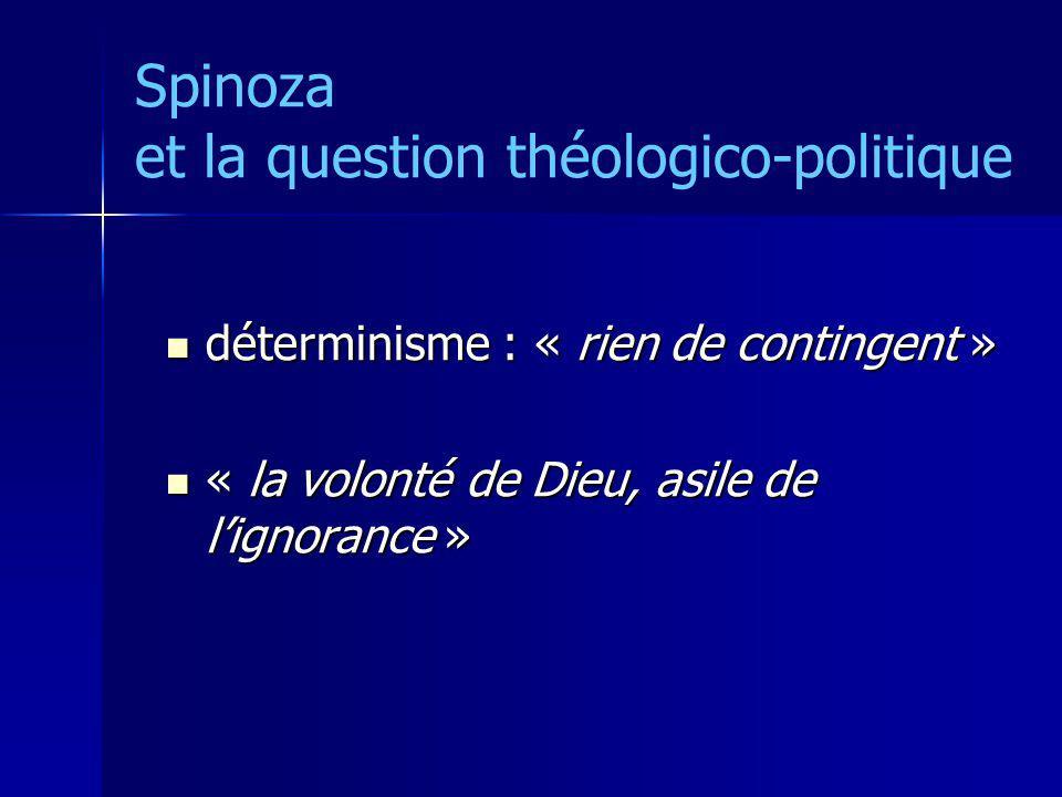 Spinoza et la question théologico-politique déterminisme : « rien de contingent » déterminisme : « rien de contingent » « la volonté de Dieu, asile de