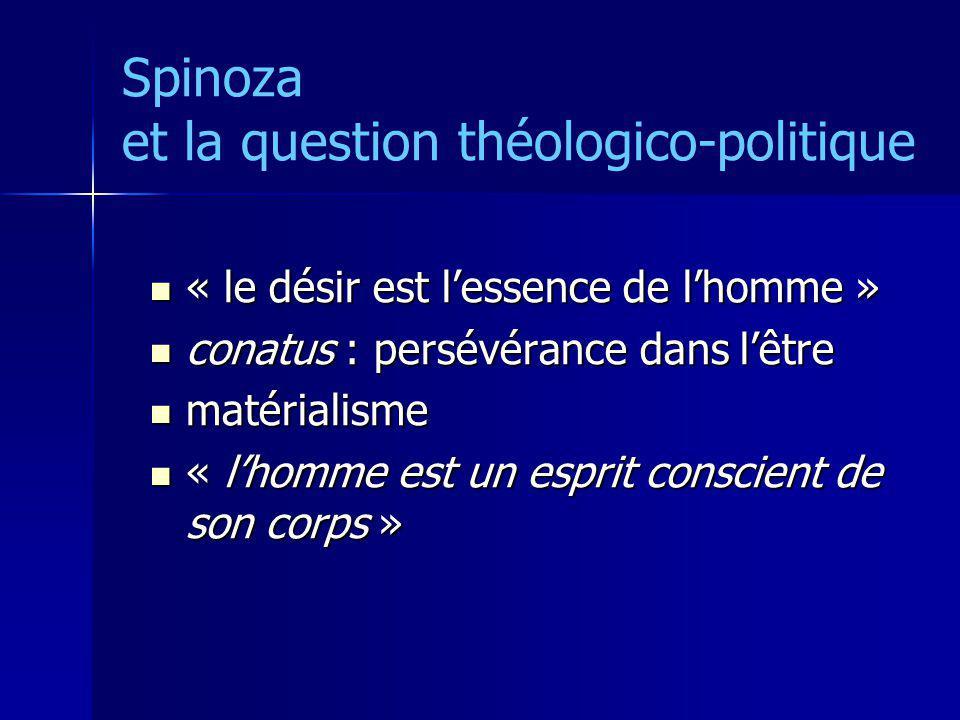 Spinoza et la question théologico-politique « le désir est lessence de lhomme » « le désir est lessence de lhomme » conatus : persévérance dans lêtre