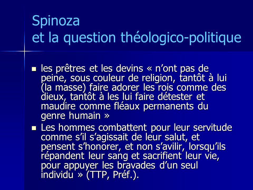 Spinoza et la question théologico-politique les prêtres et les devins « nont pas de peine, sous couleur de religion, tantôt à lui (la masse) faire ado