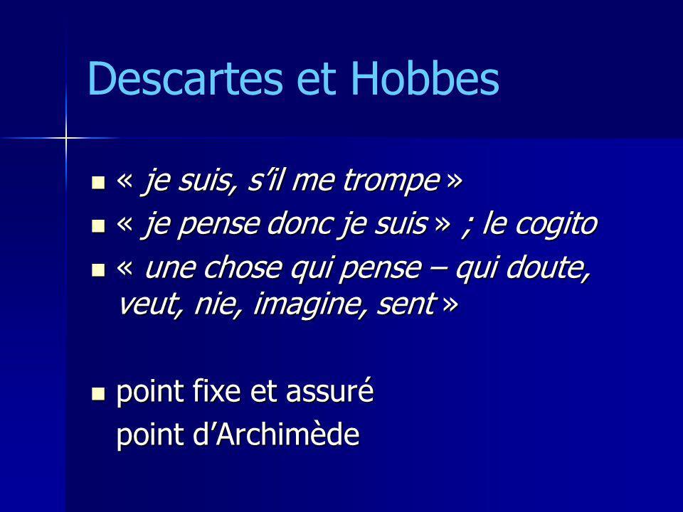 Descartes et Hobbes « je suis, sil me trompe » « je suis, sil me trompe » « je pense donc je suis » ; le cogito « je pense donc je suis » ; le cogito