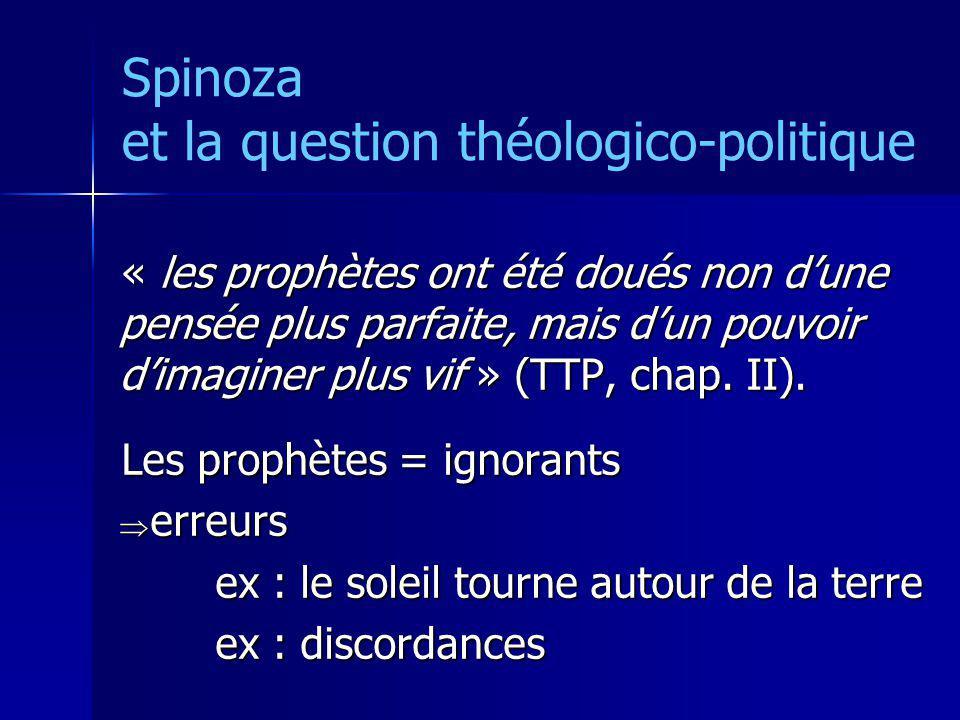 Spinoza et la question théologico-politique « les prophètes ont été doués non dune pensée plus parfaite, mais dun pouvoir dimaginer plus vif » (TTP, c