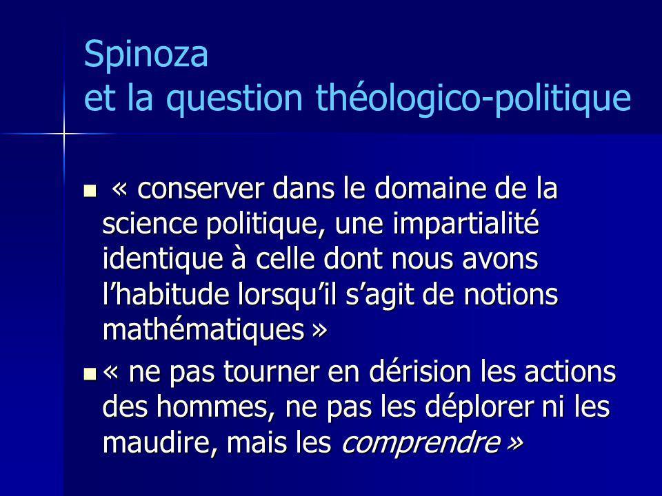 Spinoza et la question théologico-politique « conserver dans le domaine de la science politique, une impartialité identique à celle dont nous avons lh
