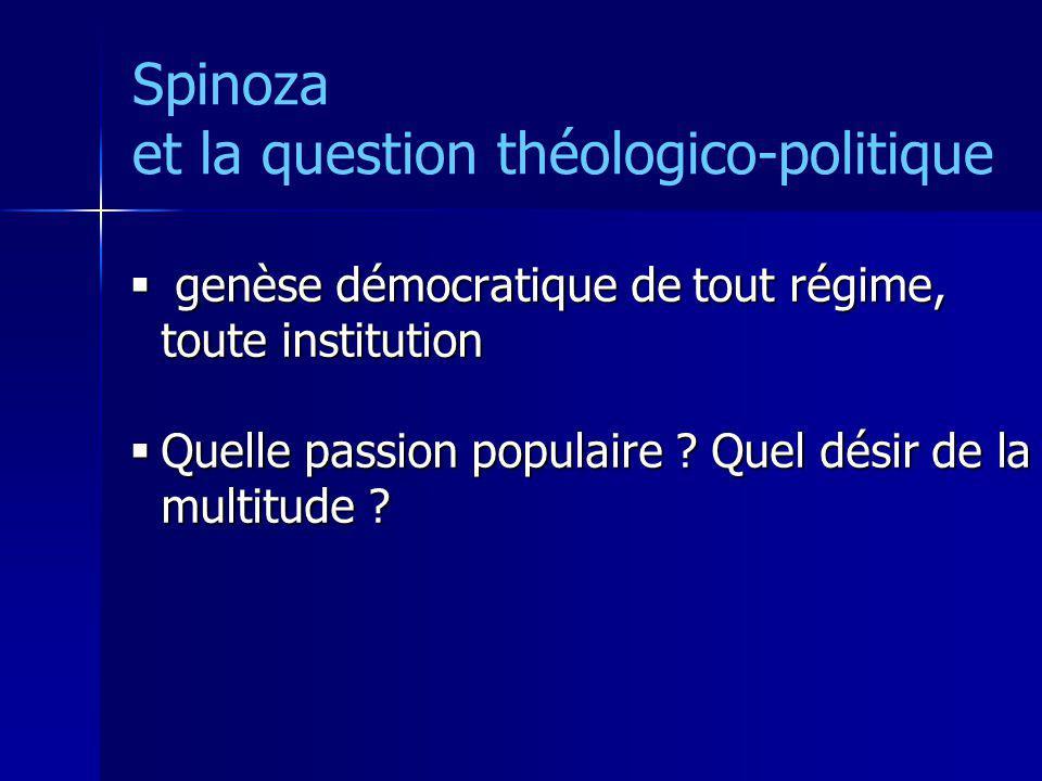 Spinoza et la question théologico-politique genèse démocratique de tout régime, toute institution genèse démocratique de tout régime, toute institutio