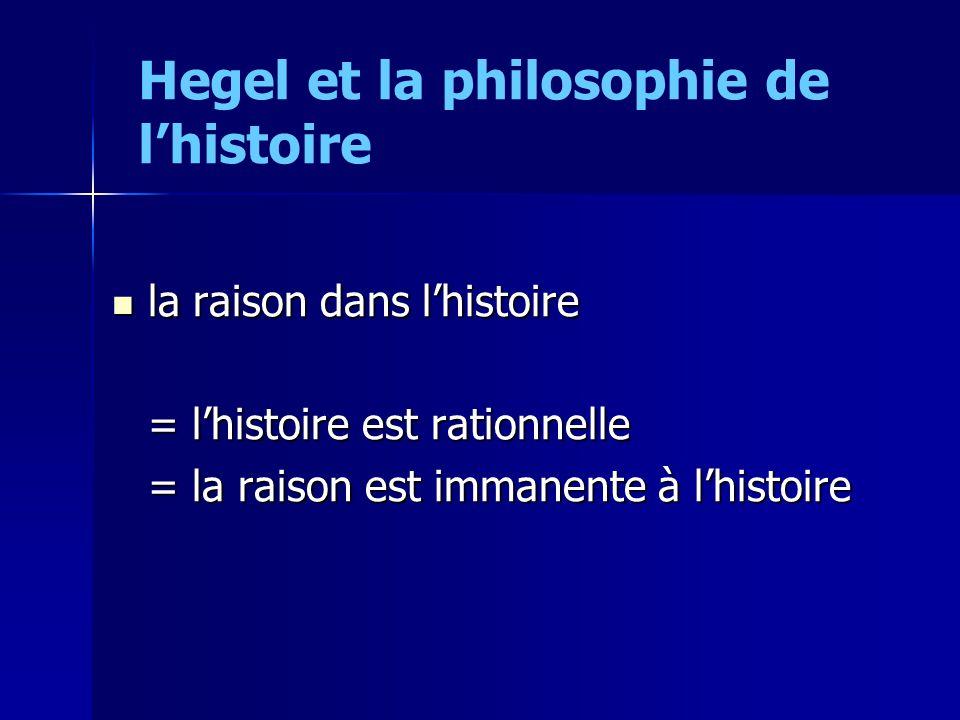 la raison dans lhistoire la raison dans lhistoire = lhistoire est rationnelle = la raison est immanente à lhistoire Hegel et la philosophie de lhistoi