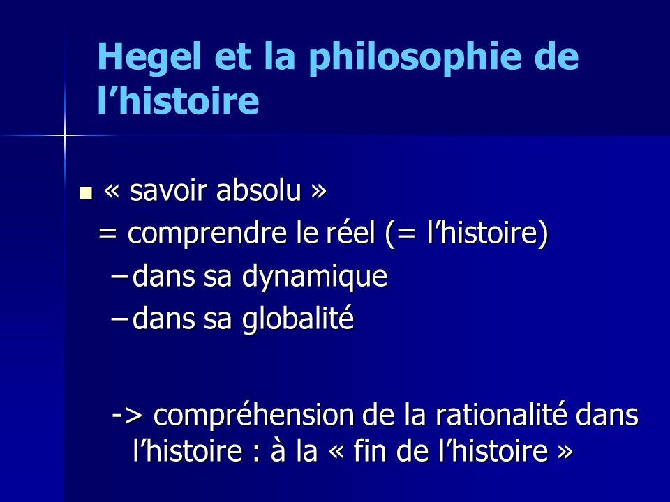 « savoir absolu » « savoir absolu » = comprendre le réel (= lhistoire) = comprendre le réel (= lhistoire) –dans sa dynamique –dans sa globalité -> com