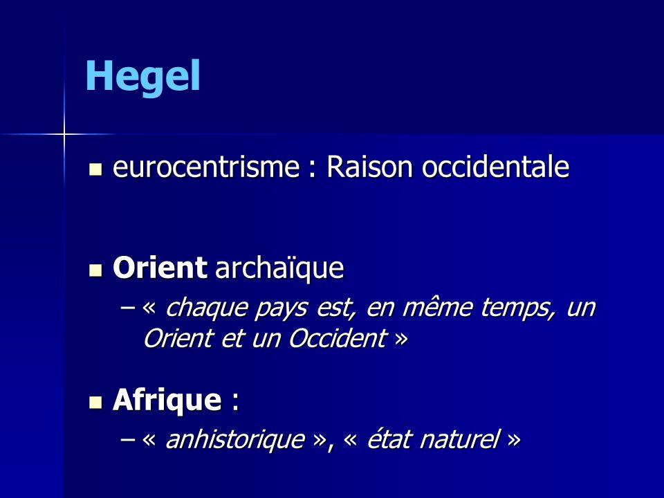 Hegel eurocentrisme : Raison occidentale eurocentrisme : Raison occidentale Orient archaïque Orient archaïque –« chaque pays est, en même temps, un Or