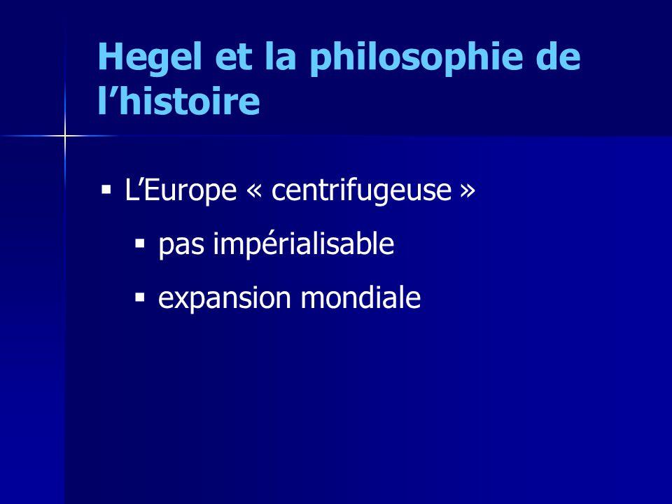 Hegel eurocentrisme : Raison occidentale eurocentrisme : Raison occidentale Orient archaïque Orient archaïque –« chaque pays est, en même temps, un Orient et un Occident » Afrique : Afrique : –« anhistorique », « état naturel »