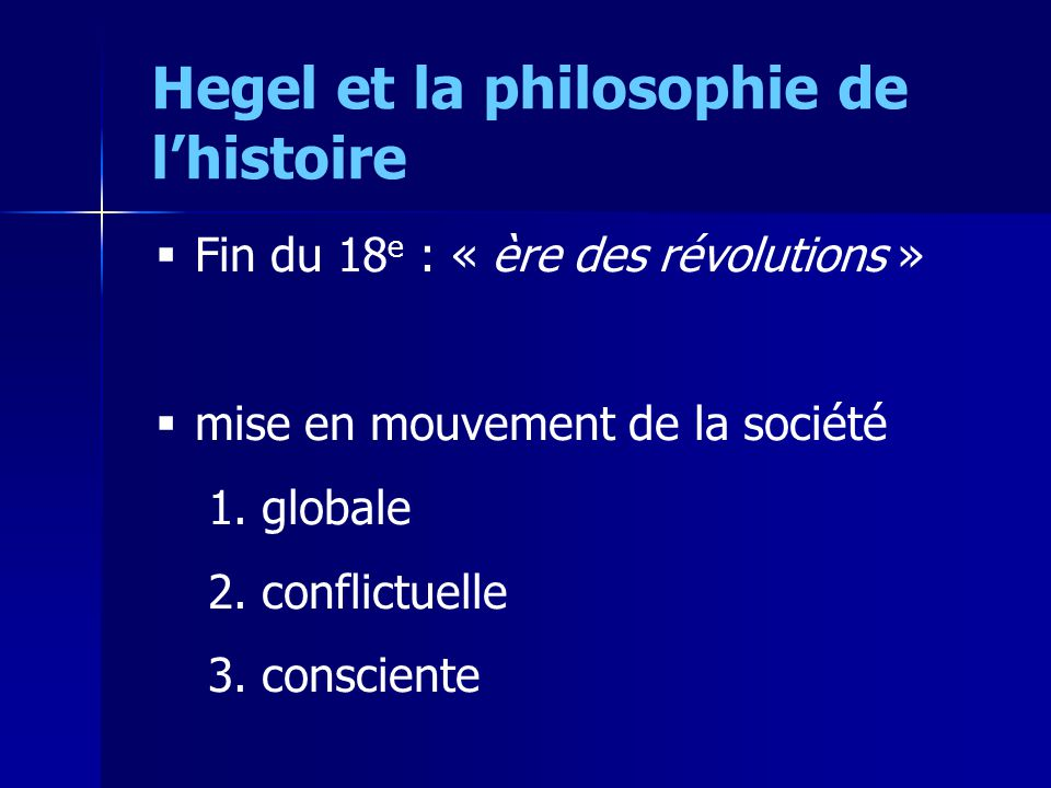 Fin du 18 e : « ère des révolutions » mise en mouvement de la société 1. globale 2. conflictuelle 3. consciente Hegel et la philosophie de lhistoire