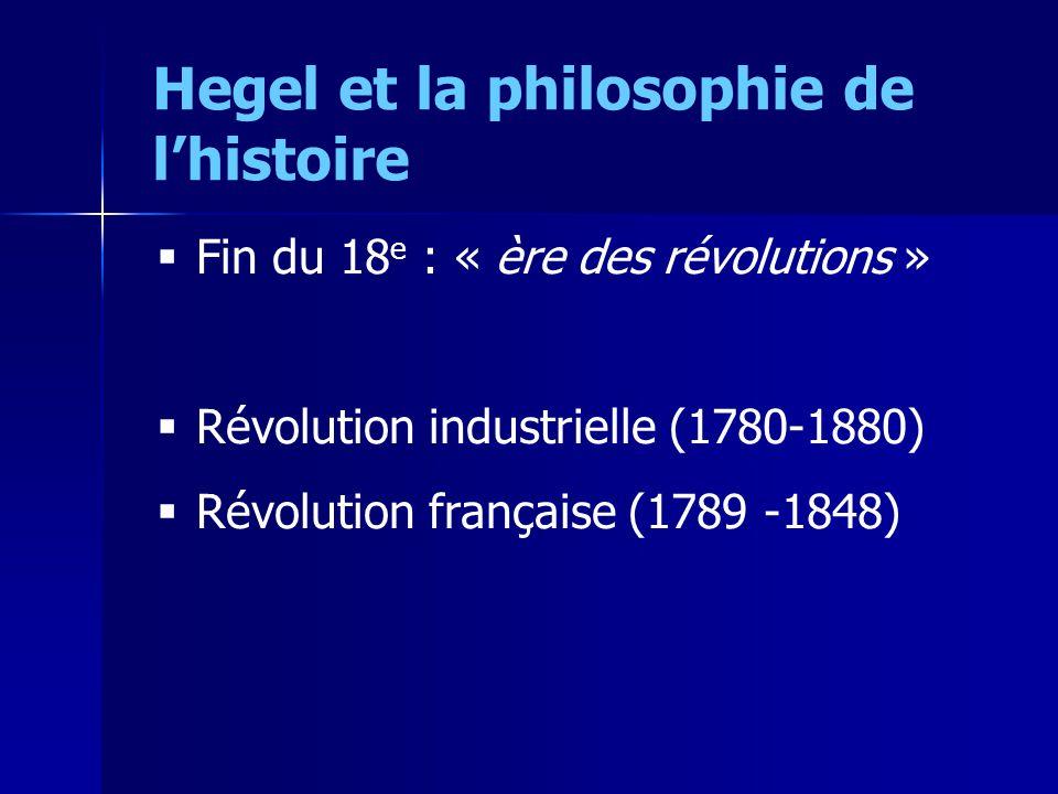 Fin du 18 e : « ère des révolutions » Révolution industrielle (1780-1880) Révolution française (1789 -1848) Hegel et la philosophie de lhistoire