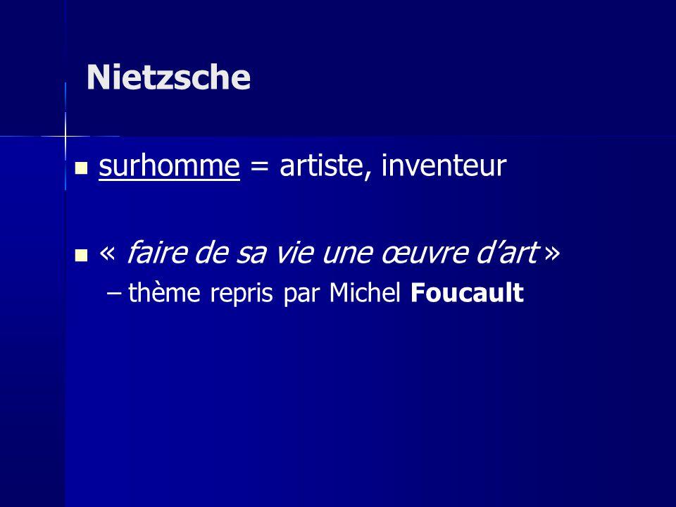 surhomme = artiste, inventeur « faire de sa vie une œuvre dart » –thème repris par Michel Foucault Nietzsche