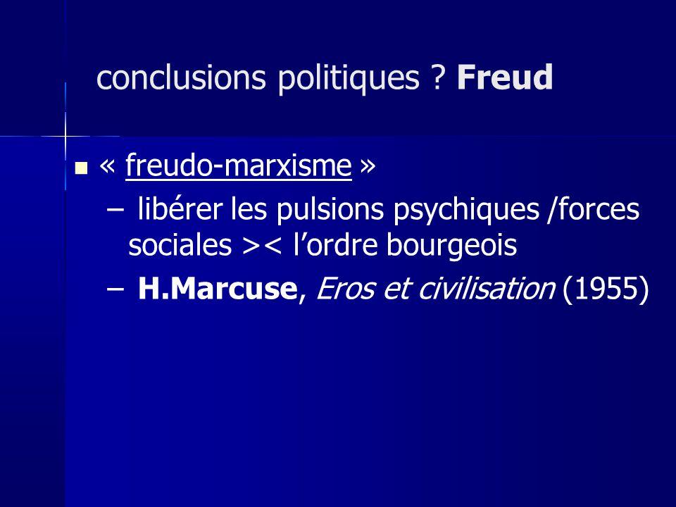 « freudo-marxisme » – libérer les pulsions psychiques /forces sociales >< lordre bourgeois – H.Marcuse, Eros et civilisation (1955) conclusions politi