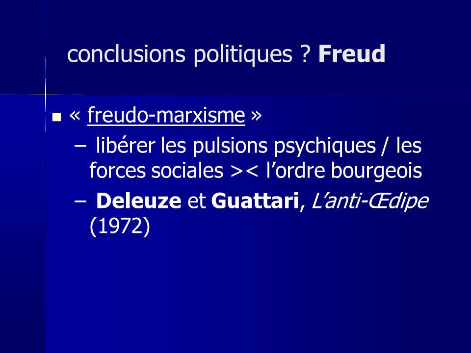 « freudo-marxisme » – libérer les pulsions psychiques / les forces sociales >< lordre bourgeois – Deleuze et Guattari, Lanti-Œdipe (1972) conclusions politiques .