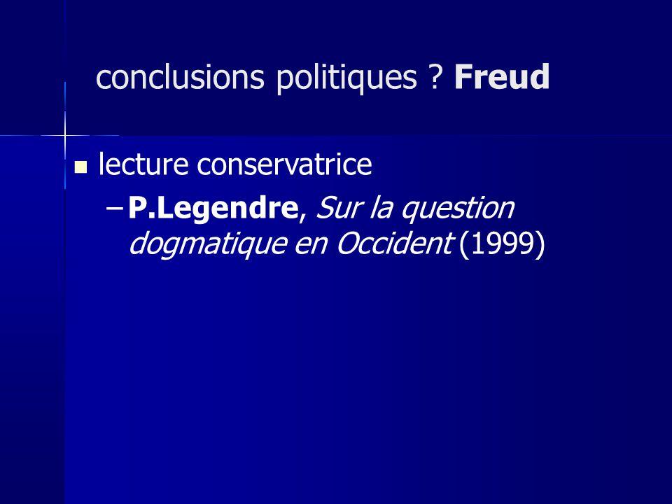 lecture conservatrice –P.Legendre, Sur la question dogmatique en Occident (1999) conclusions politiques ? Freud