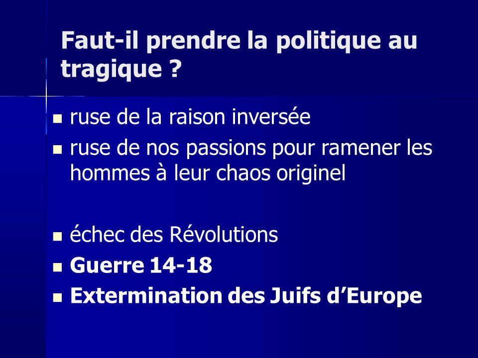 ruse de la raison inversée ruse de nos passions pour ramener les hommes à leur chaos originel échec des Révolutions Guerre 14-18 Extermination des Juifs dEurope Faut-il prendre la politique au tragique ?