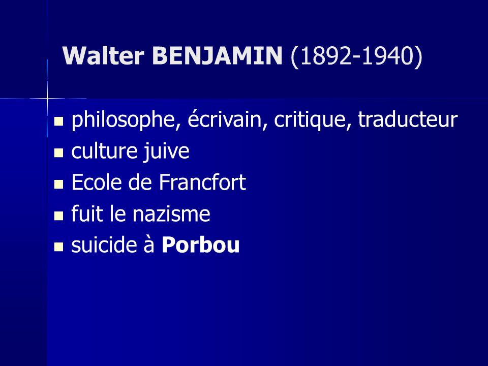 philosophe, écrivain, critique, traducteur culture juive Ecole de Francfort fuit le nazisme suicide à Porbou Walter BENJAMIN (1892-1940)