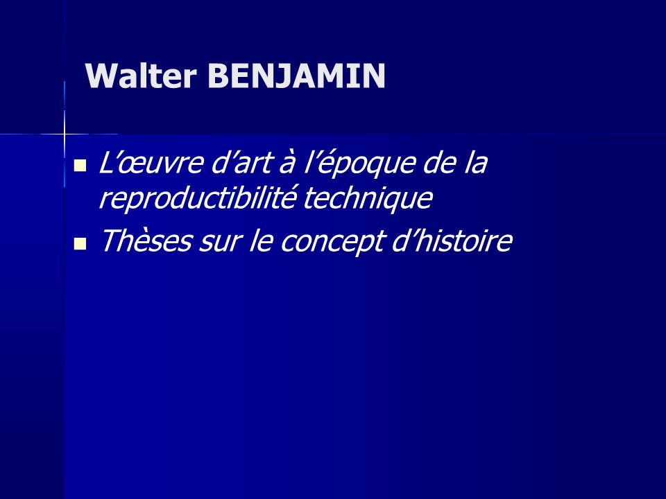 Lœuvre dart à lépoque de la reproductibilité technique Thèses sur le concept dhistoire Walter BENJAMIN