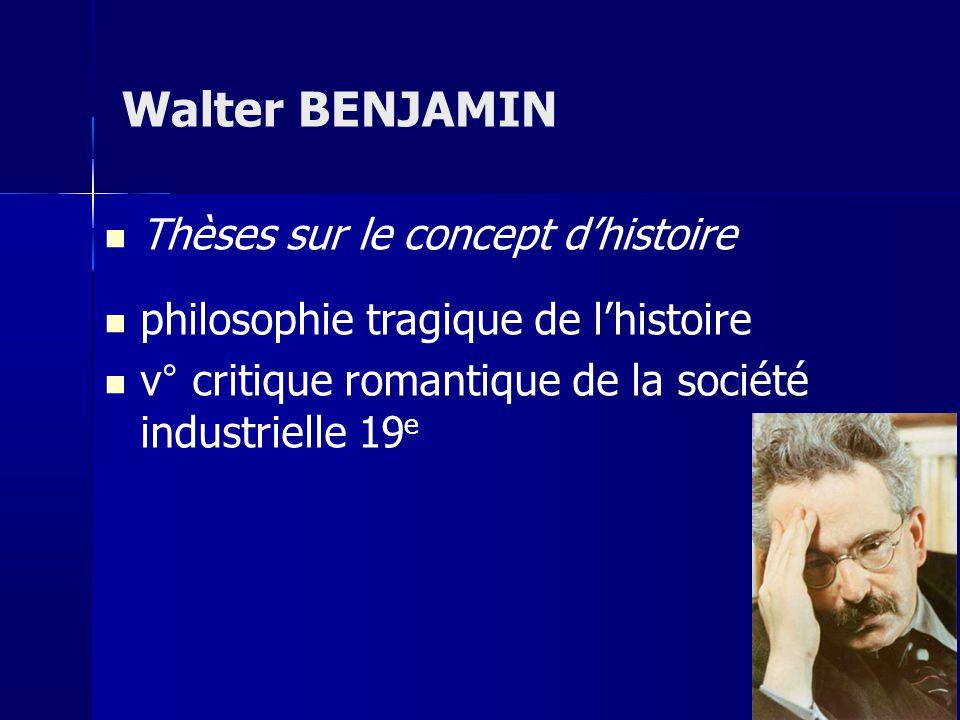 Thèses sur le concept dhistoire philosophie tragique de lhistoire v° critique romantique de la société industrielle 19 e Walter BENJAMIN