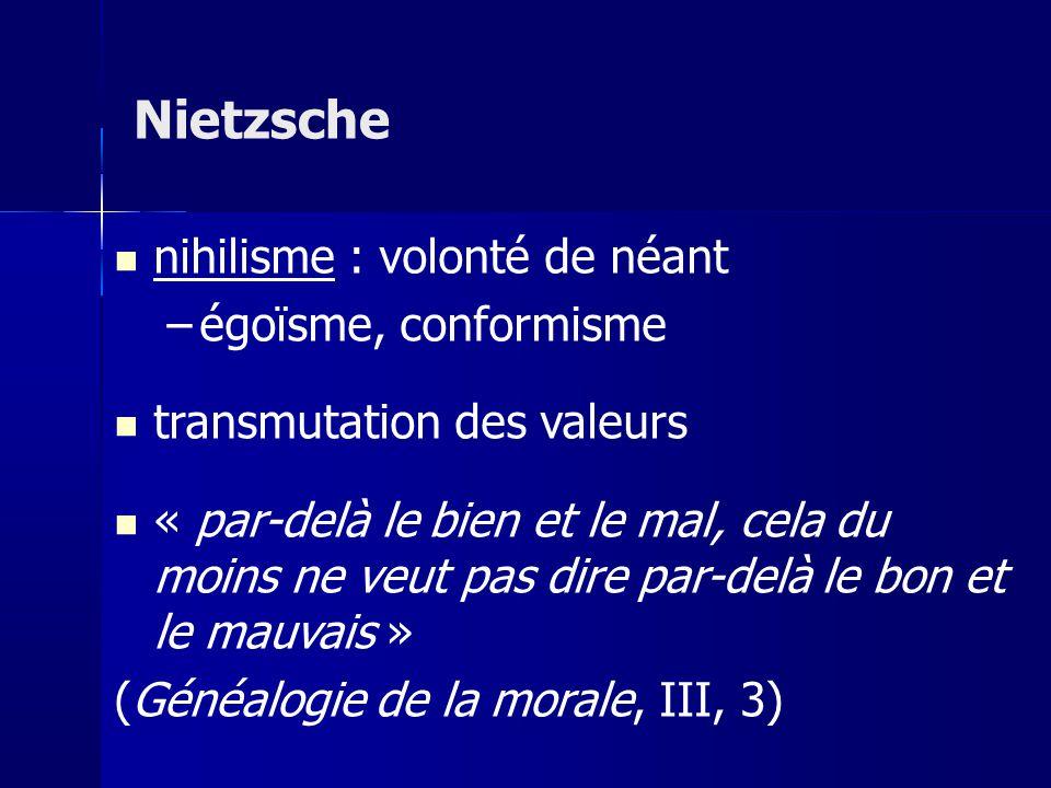 nihilisme : volonté de néant –égoïsme, conformisme transmutation des valeurs « par-delà le bien et le mal, cela du moins ne veut pas dire par-delà le bon et le mauvais » (Généalogie de la morale, III, 3) Nietzsche