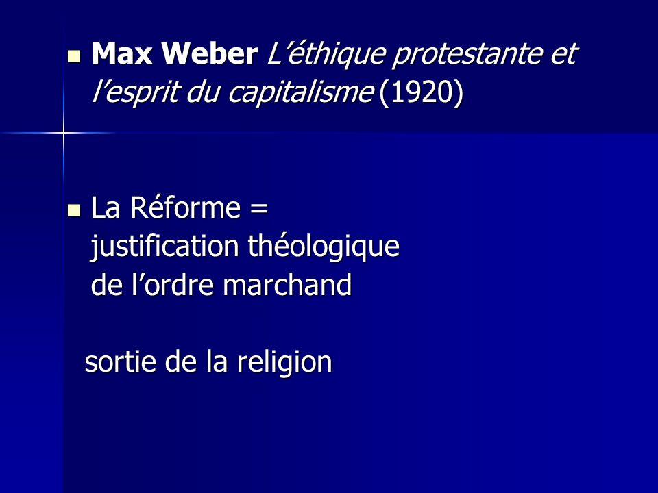 Max Weber Léthique protestante et Max Weber Léthique protestante et lesprit du capitalisme (1920) La Réforme = La Réforme = justification théologique de lordre marchand sortie de la religion sortie de la religion