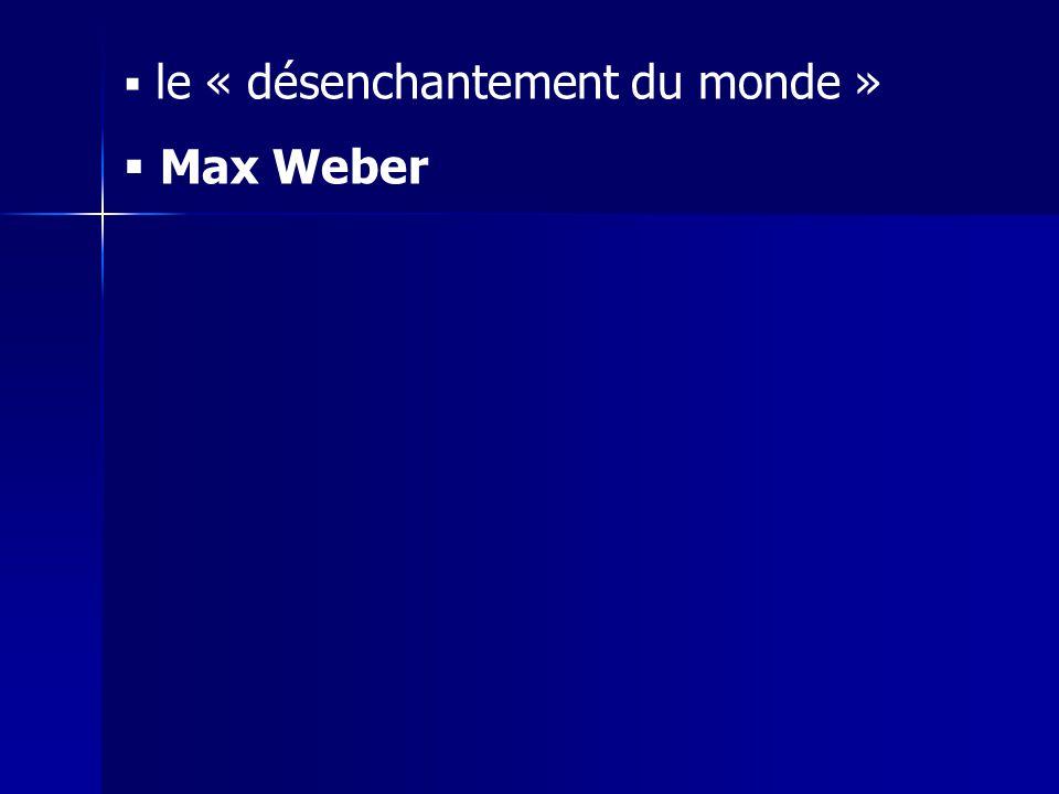 le « désenchantement du monde » Max Weber